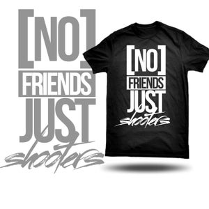 Image of NO Friends just shooters