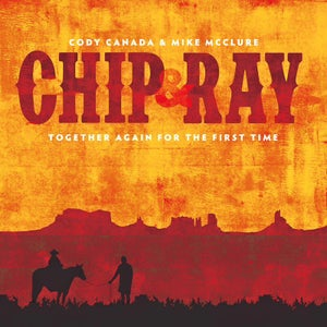 Image of Cody Canada & Mike McClure-Chip & Ray: Together Again for the First Time