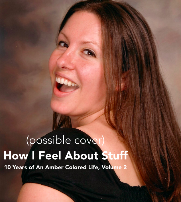Image of How I Feel About Stuff: 10 Years of An Amber Colored Life, Vol. 2 (signed by author)