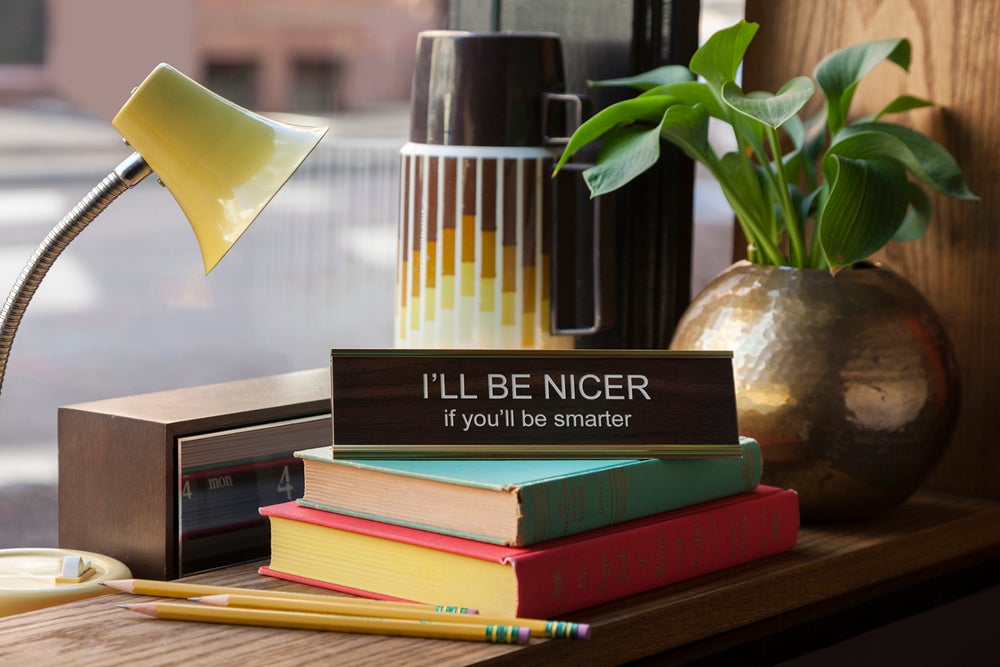 Image of I'LL BE NICER if you'll be smarter nameplate