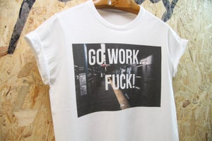"Image of ""Go Work… FUCK!"" By FCKRS®"