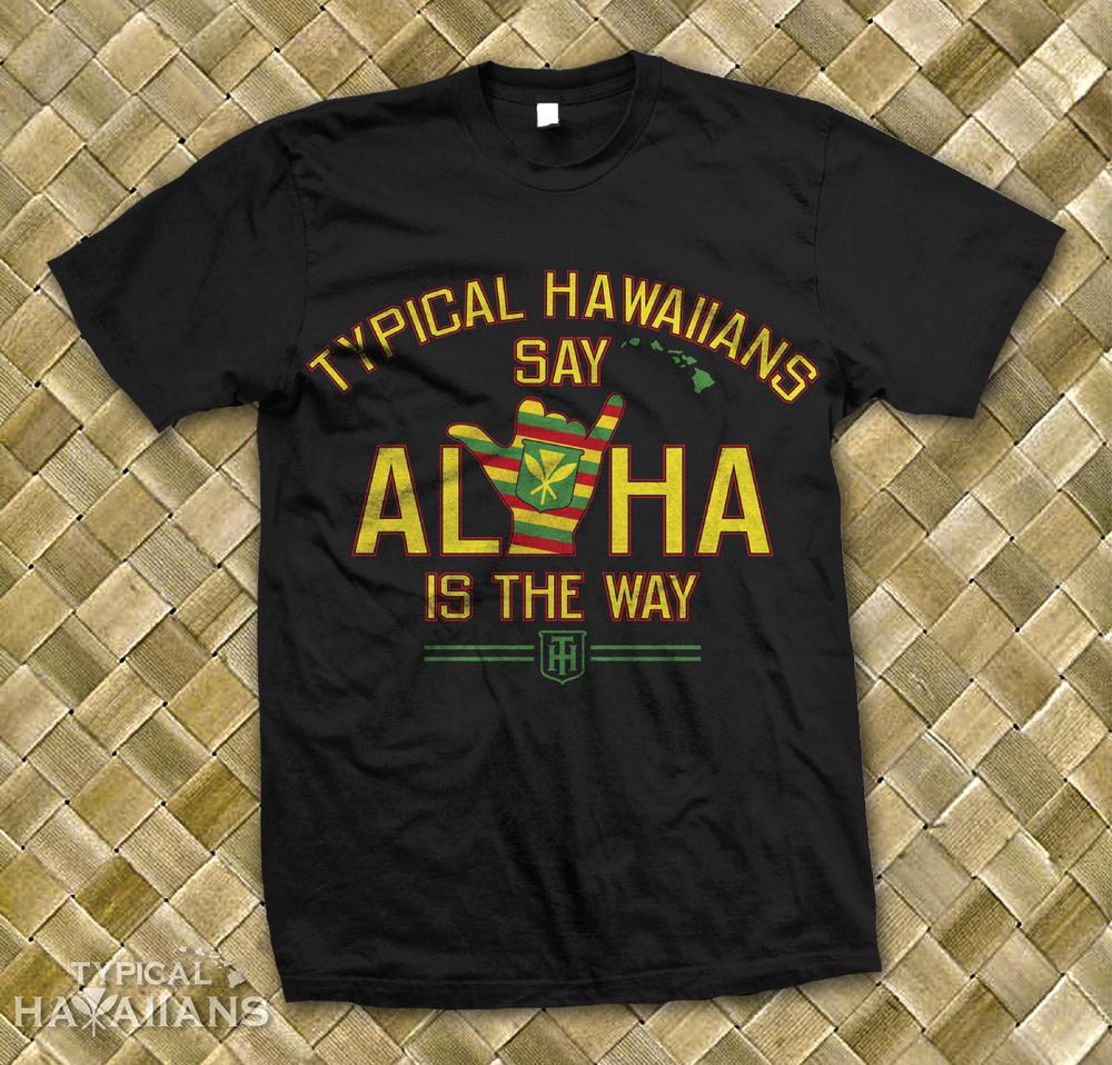 "Image of Typical Hawaiians "" Aloha Is The Way "" T Shirt"