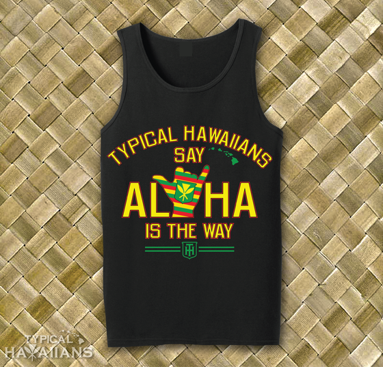 "Image of Typical Hawaiians "" Aloha Is The Way "" Tank Top"