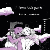 Image of I Love This Part by Tillie Walden
