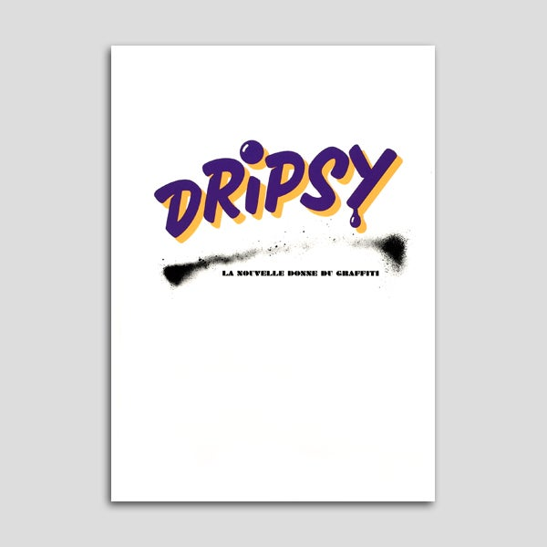Image of Dripsy - La nouvelle donne du graffiti