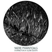 "Image of Mere Phantoms - Famine For a Slow Death 12"" (UNDESIRABLE-007)"