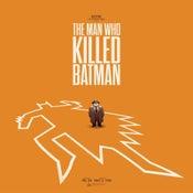 Image of THE MAN WHO KILLED BATMAN (main)