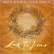 Image of Look To Jesus: Indelible Grace VII [MP3 Download]