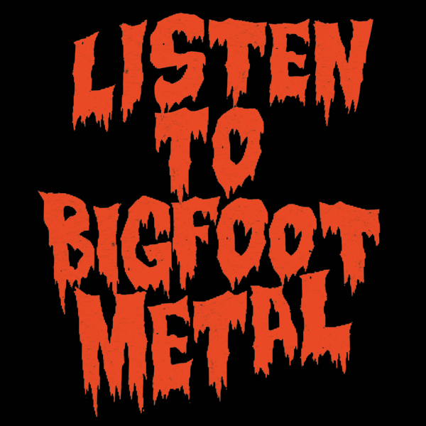 Image of LISTEN TO BIGFOOT METAL