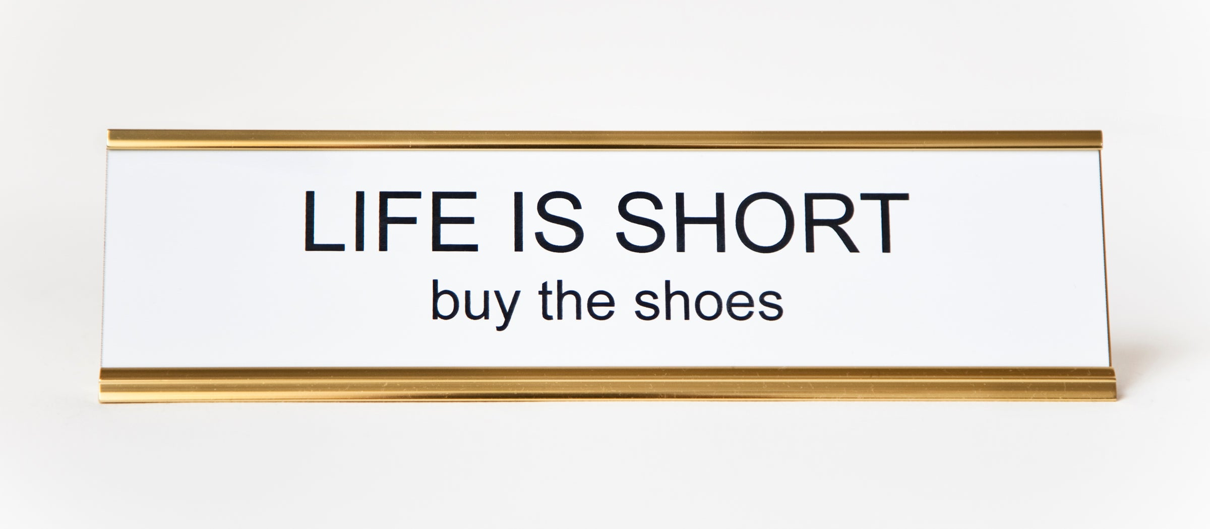 Life Is Short Buy The Shoes Nameplate Hesaidshesaid
