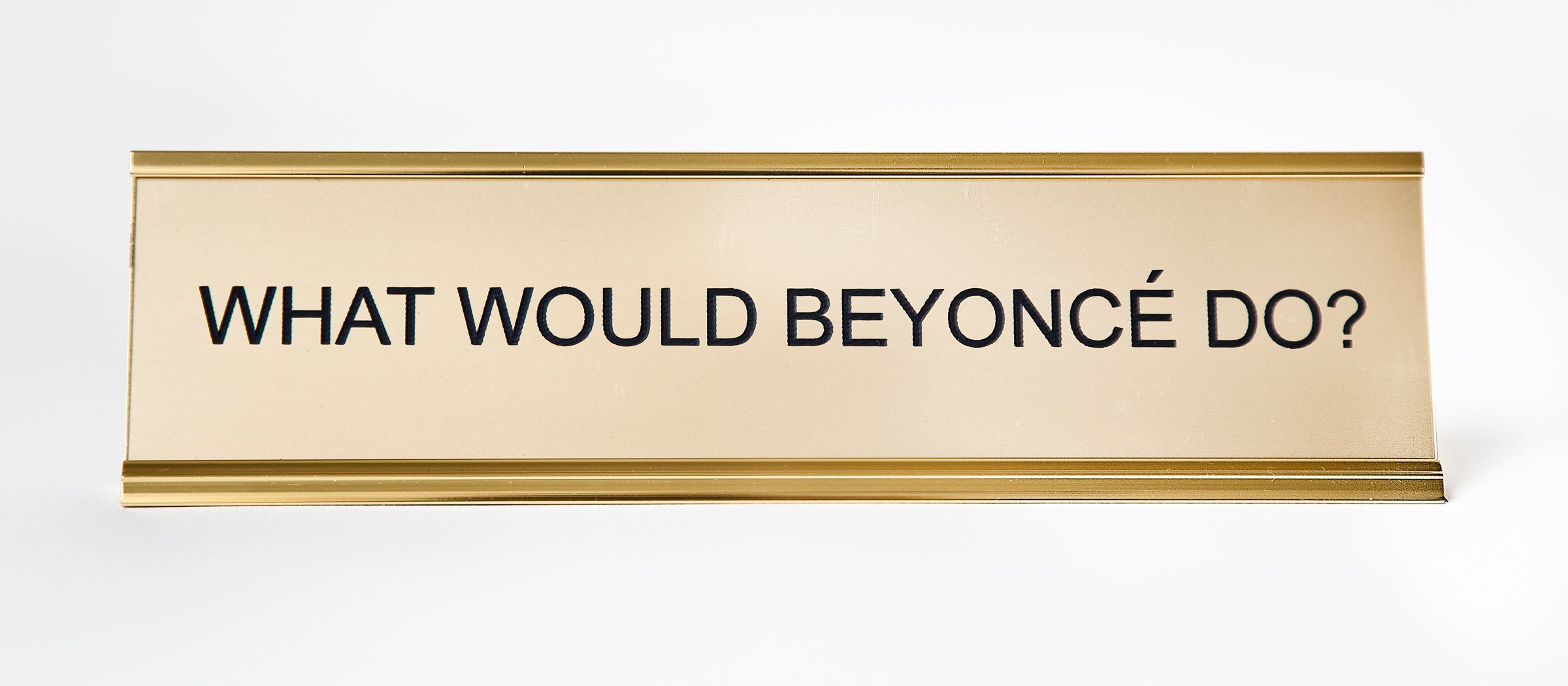 What Would Beyonce Do Nameplate Hesaidshesaid