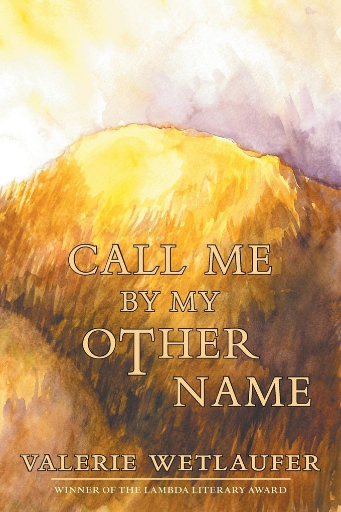 Image of (PRE-ORDER) Call Me by My Other Name by Valerie Wetlaufer