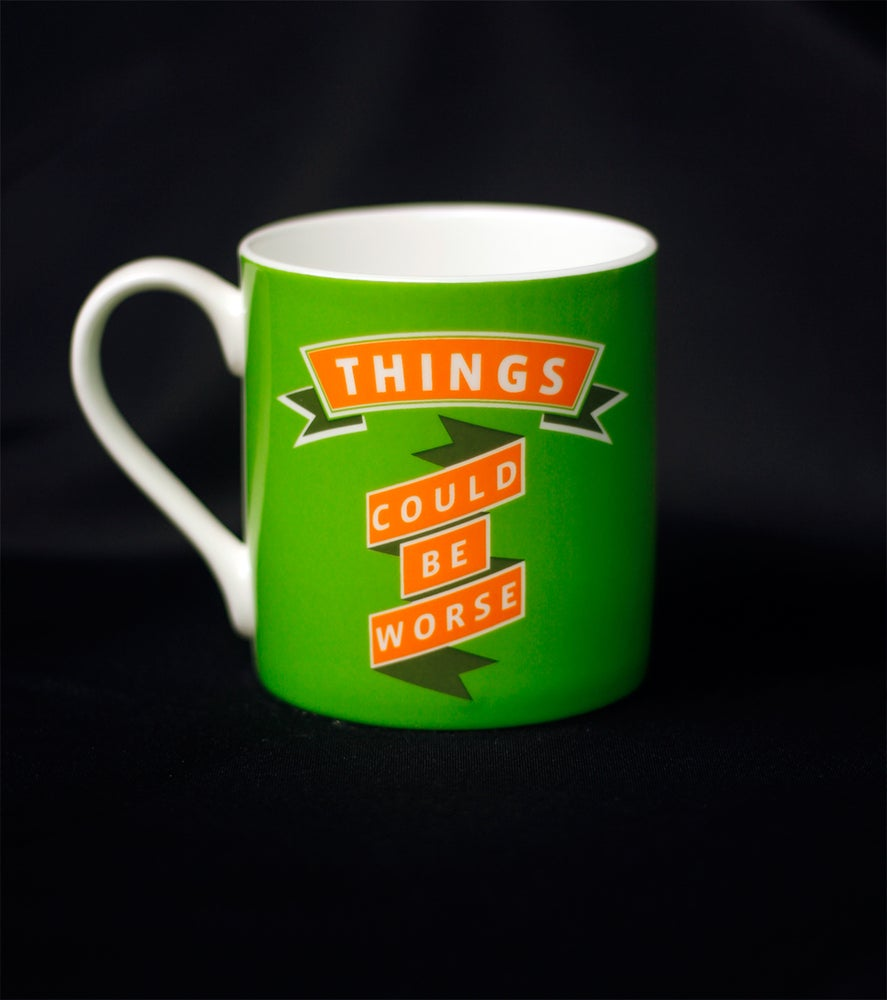 Image of THINGS COULD WORSE... YOU COULD BE DEAD. Mug