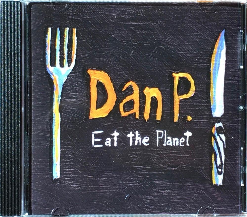 Image of Dan P.- Eat The Planet CD