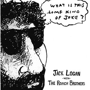 """Image of Jack Logan and The Roach Brothers """"What Is This Some Kind Of Joke?"""""""