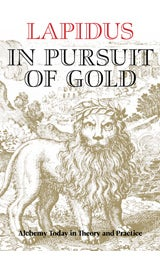 Image of In Pursuit of Gold: Alchemy Today in Theory and Practice, Lapidus