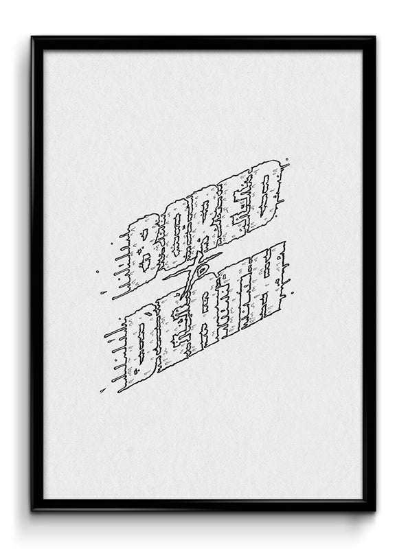 Image of BORED TO DEATH 35x25cm Screenprint // LIMITED EDITION