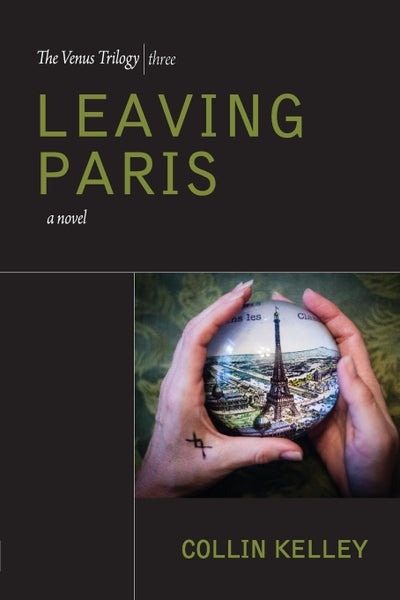Image of Leaving Paris: The Venus Trilogy Book Three by Collin Kelley