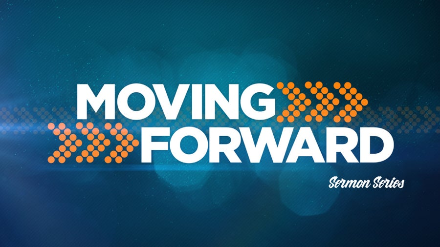 Image of Moving Forward Sermon Series