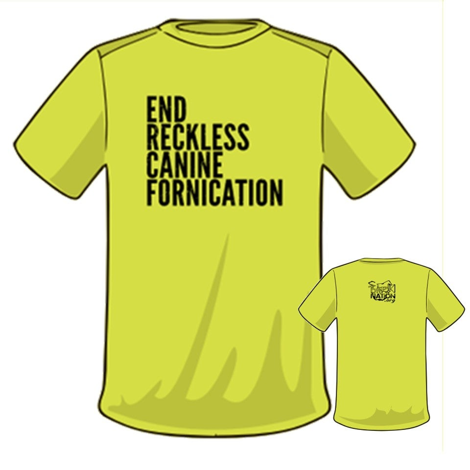 Image of ***ALMOST SOLD OUT*** #EndRecklessCanineFornication Tee - SAFETY GREEN!