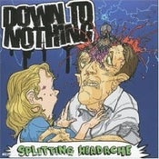 Image of DOWN TO NOTHING-SPLITTING HEADACHE