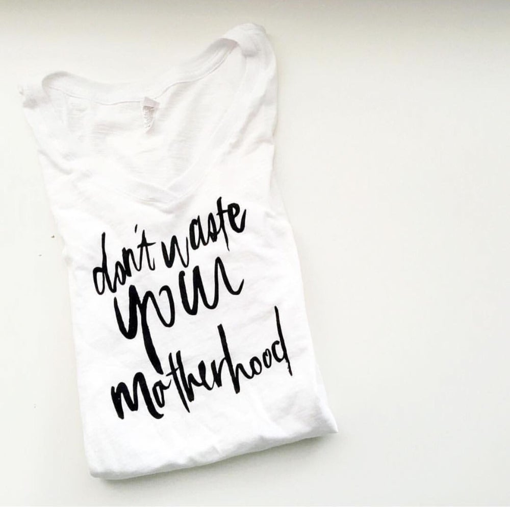Image of WOMEN'S - DON'T WASTE YOUR MOTHERHOOD - WHITE TEE