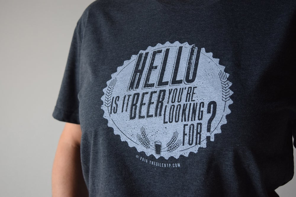 """Image of """"Hello is it Beer You're Looking For?"""" Charcoal Grey T-shirt"""