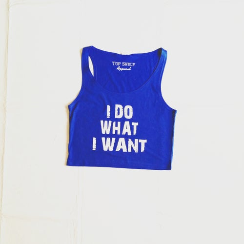 Image of I Do What I Want Crop Tops