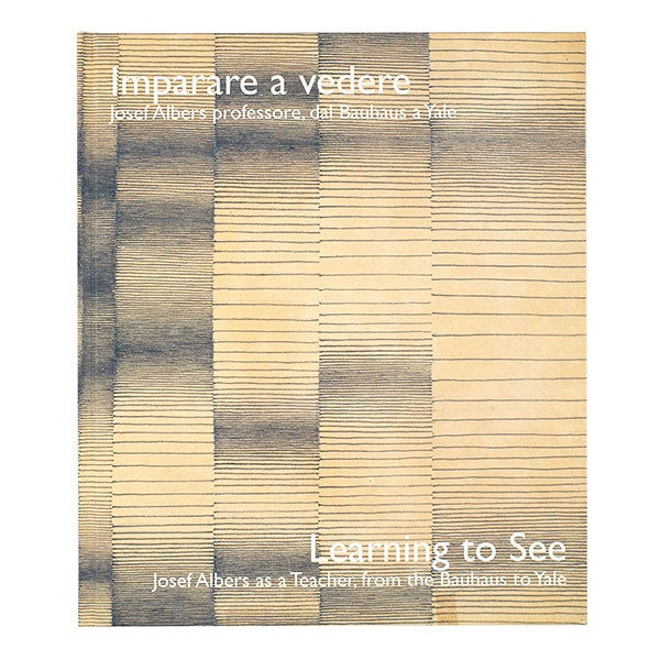 Image of Learning to See: Josef Albers as a Teacher, from the Bauhaus to Yale