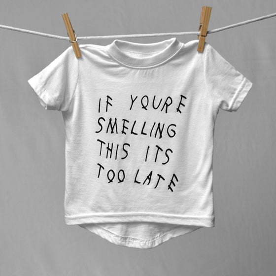 "Image of ""If You're Smelling This Its Too Late"" White T-Shirt"