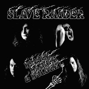 Image of SLAVE RAIDER - Bigger, Badder & Bolder