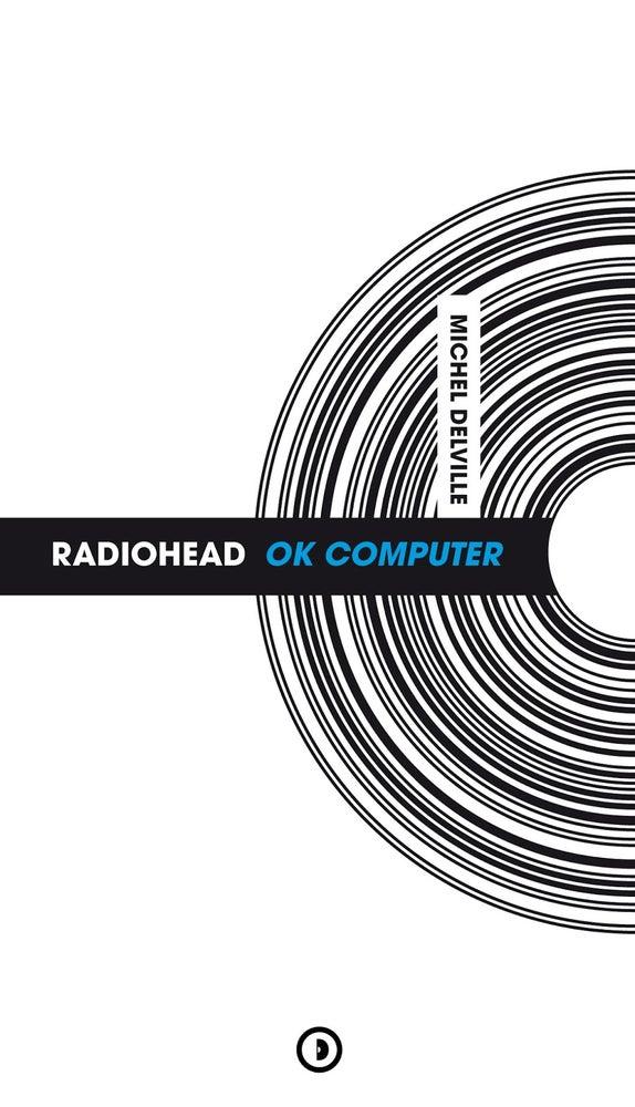 Image of « Radiohead : Ok Computer » de Michel Delville