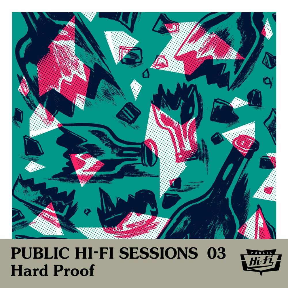 Image of Public Hi-Fi Sessions 03 - Hard Proof