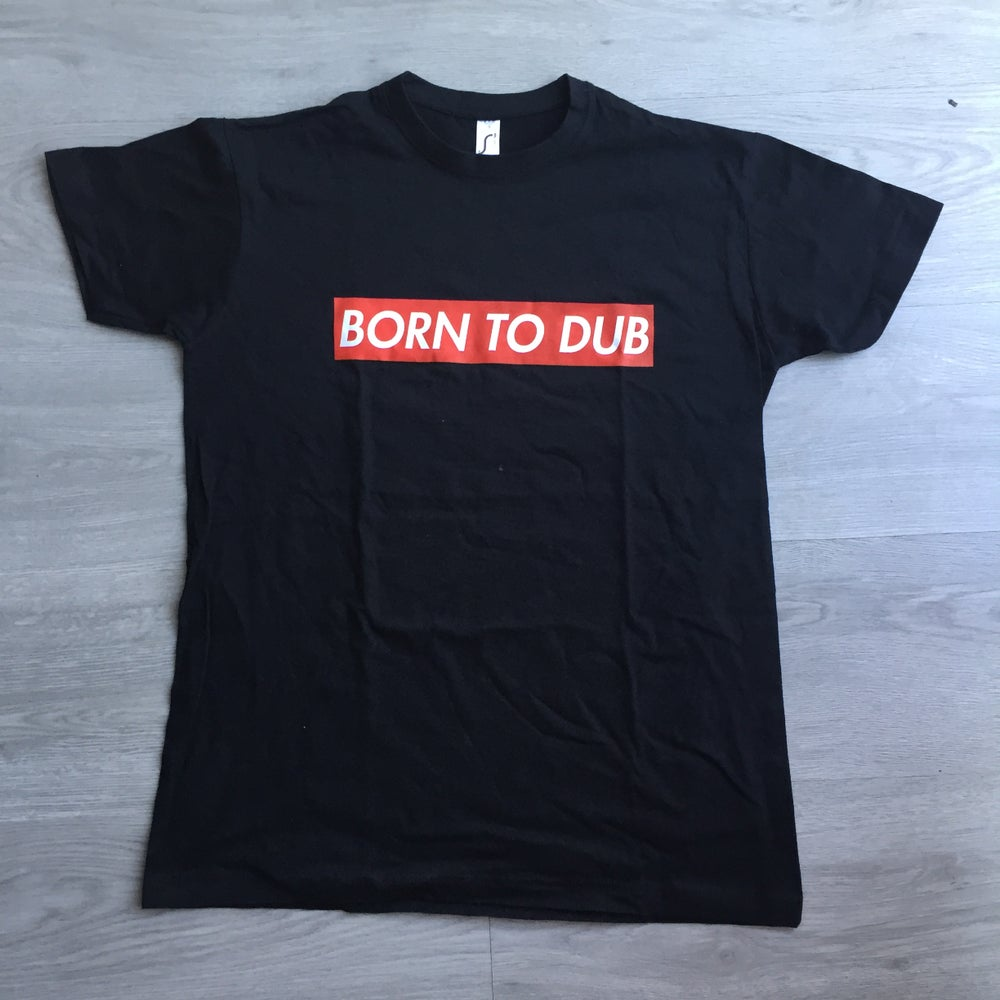 Image of Born To Dub: T-Shirt