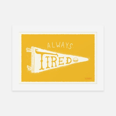 ALWAYS TIRED MINI PRINT - Sorry.