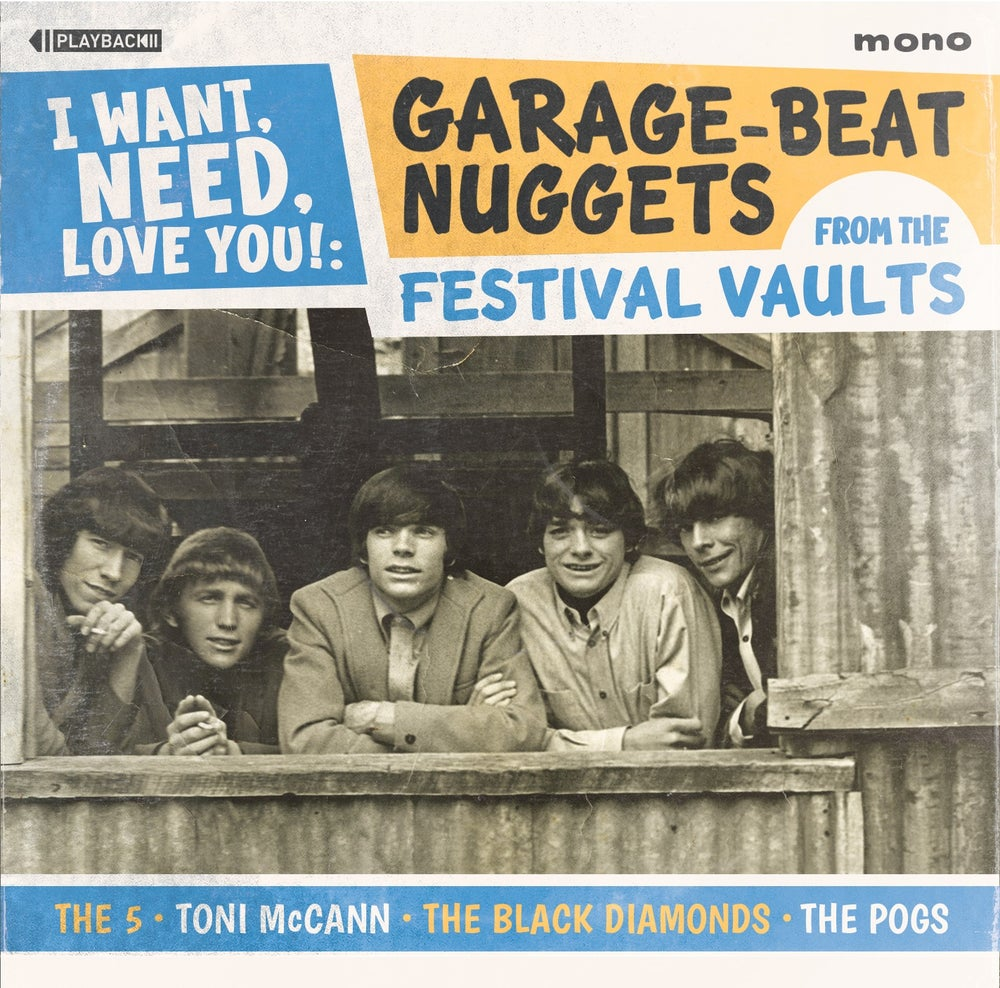 Image of I Want, Need, Love You!: Garage-Beat Nuggets from the Festival Vaults