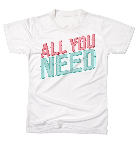 Image of ALL YOU NEED TSHIRT