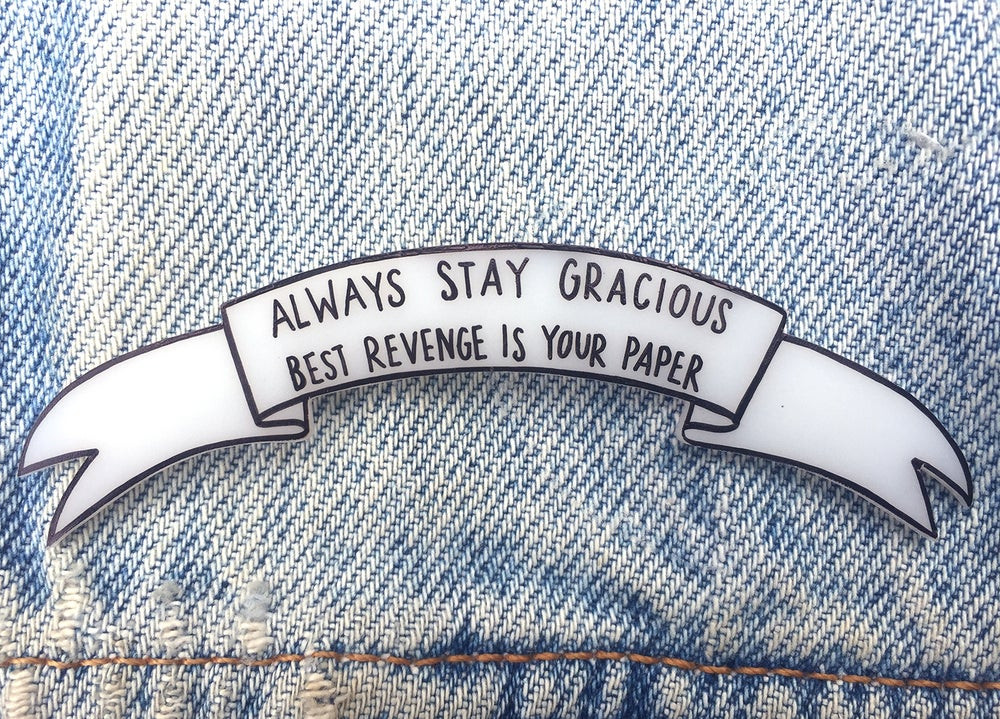 Image of Always Stay Gracious, Best Revenge Is Your Paper