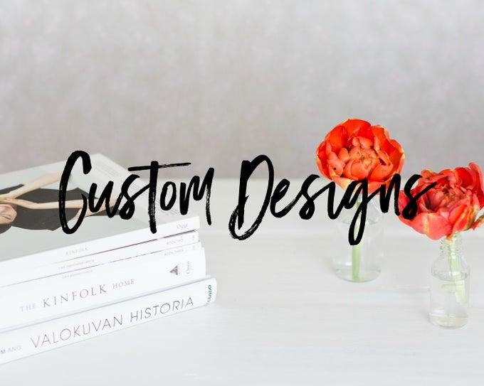 Image of Custom Designs