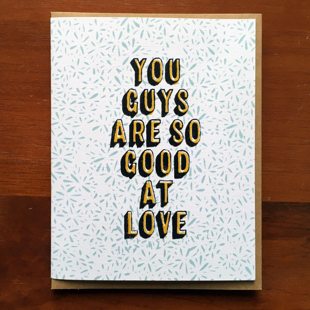Image of You Guys are so Good at Love -Card