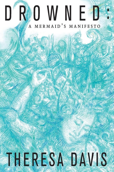 Image of Drowned: A Mermaid's Manifesto by Theresa Davis