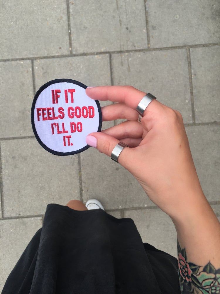 Image of 'IF IT FEELS GOOD I'LL DO IT' Patch