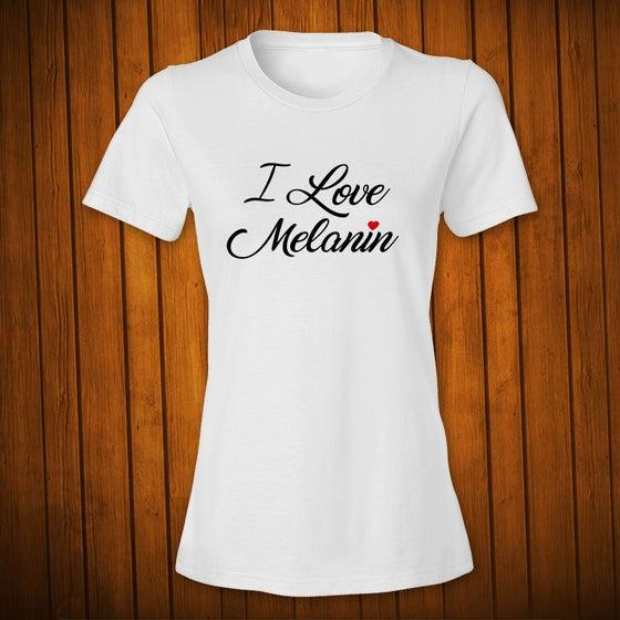 Image of I Love Melanin 2 White