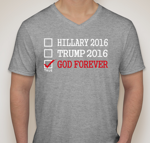 Image of True To The Word || Hillary - Trump - GOD FOREVER || GREY V NECK