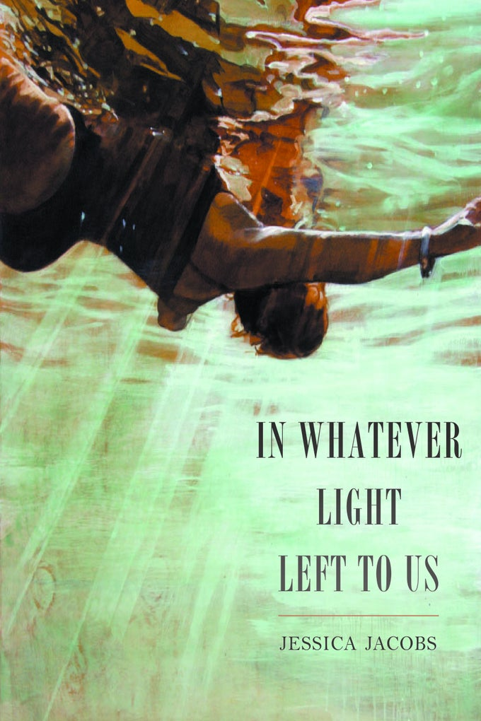 Image of In Whatever Light Left to Us by Jessica Jacobs *PRE-ORDER*