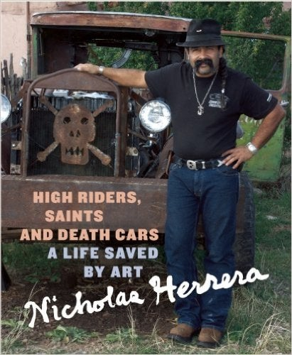 Image of Nicholas Herrera: High Riders, Saints and DeathCars, A Life Saved by Art