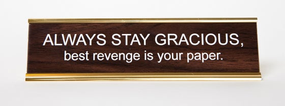 Image of STAY GRACIOUS best revenge is your paper nameplate