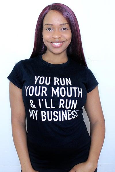 Image of You run your mouth & I'll run my business Women's (T-shirt)