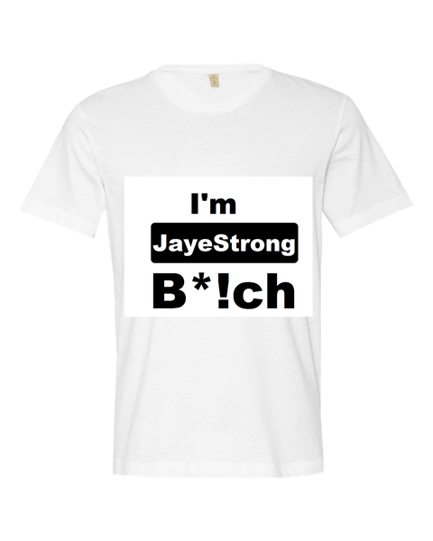 Image of I'm JayeStrong B*!ch tee shirt