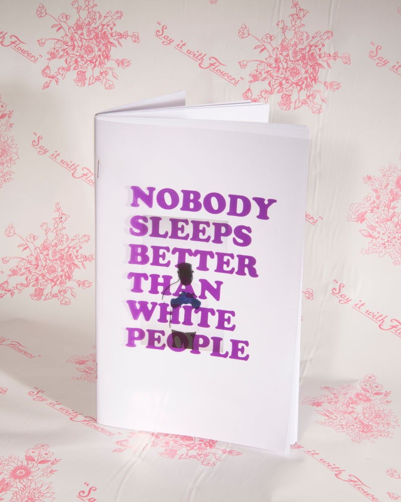 Image of NOBODY SLEEPS BETTER THAN WHITE PEOPLE by Rin Johnson